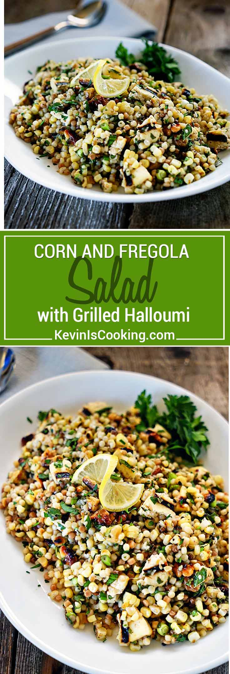 Toasted fregola (similar to Israeli couscous), charred corn, grilled Halloumi cheese, toasted walnuts, herbs and citrus make this one incredible side salad.