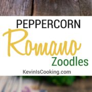 Peppercorn Romano Zoodles. www.keviniscooking.com