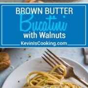 An easy to make dish in minutes, this Brown Butter Bucatini with Walnuts has the nutty flavor of browned butter coating the pasta and is topped with a ground walnut, parsley and lemon zest crumble.